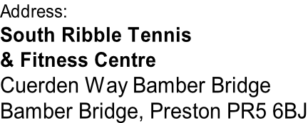 Address: South Ribble Tennis & Fitness Centre Cuerden Way Bamber Bridge Bamber Bridge, Preston PR5 6BJ